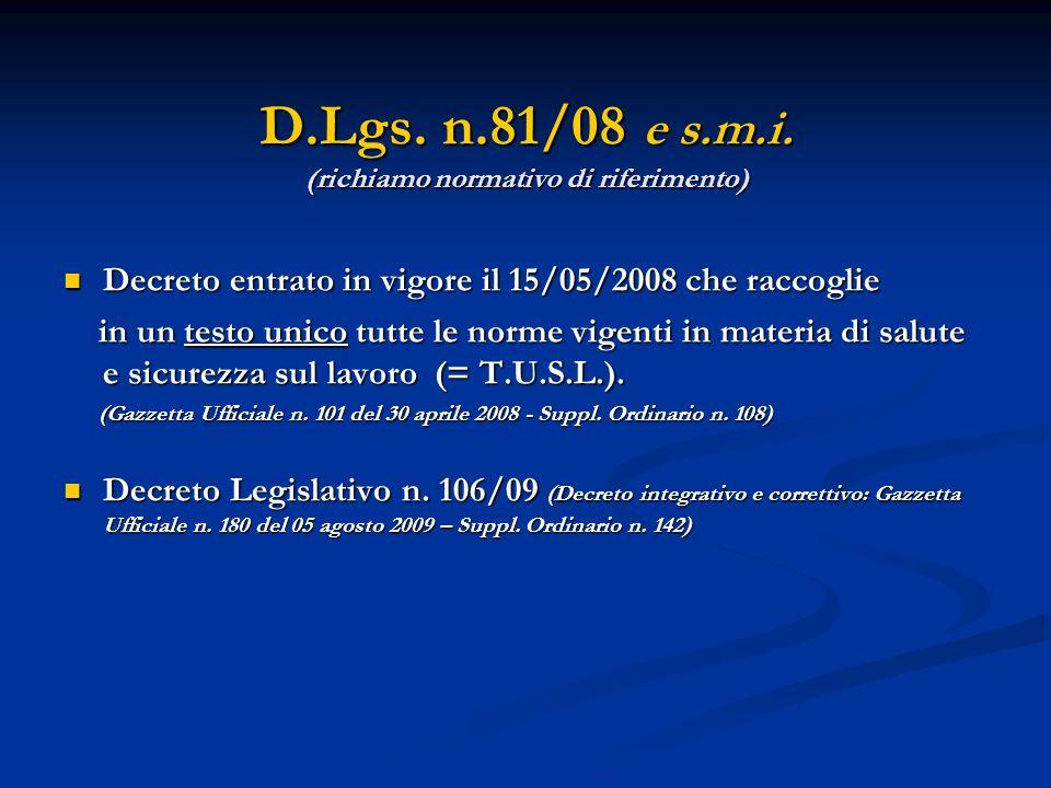 D.Lgs. n.81/08 e s.m.i. (richiamo normativo di riferimento) Decreto entrato in vigore il 15/05/2008 che raccoglie Decreto entrato in vigore il 15/05/2