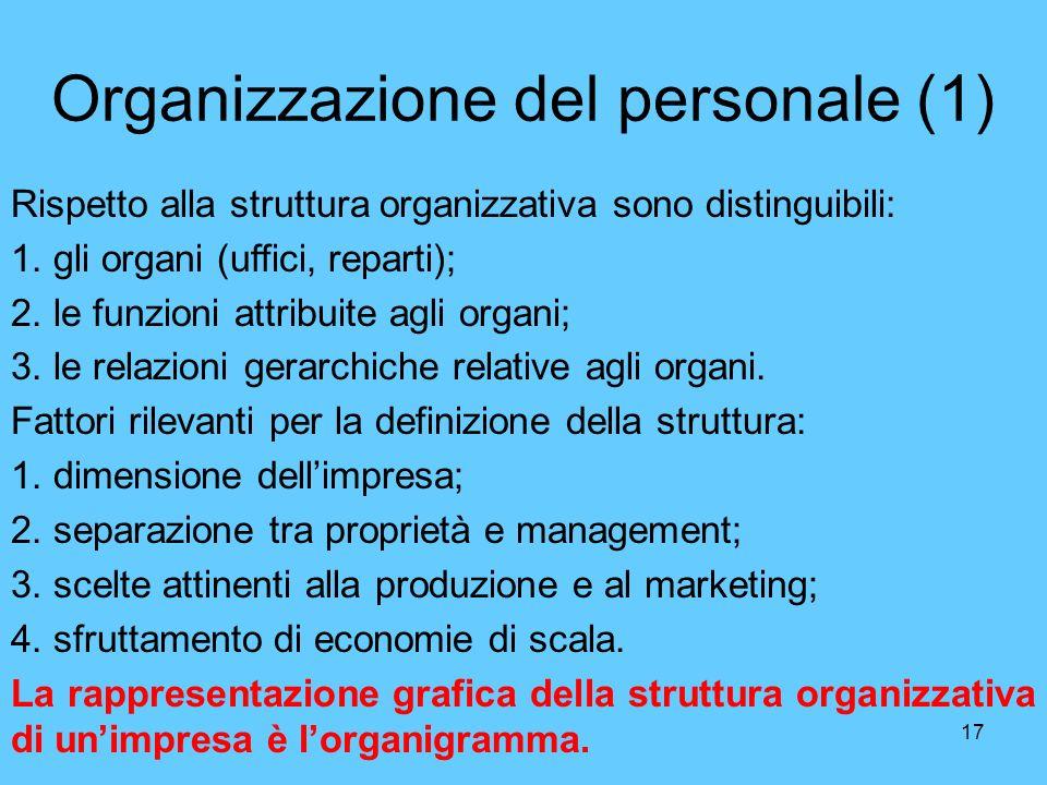 17 Organizzazione del personale (1) Rispetto alla struttura organizzativa sono distinguibili: 1. gli organi (uffici, reparti); 2. le funzioni attribui