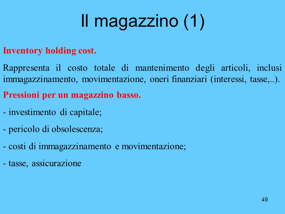 49 Il magazzino (1) Inventory holding cost. Rappresenta il costo totale di mantenimento degli articoli, inclusi immagazzinamento, movimentazione, oner