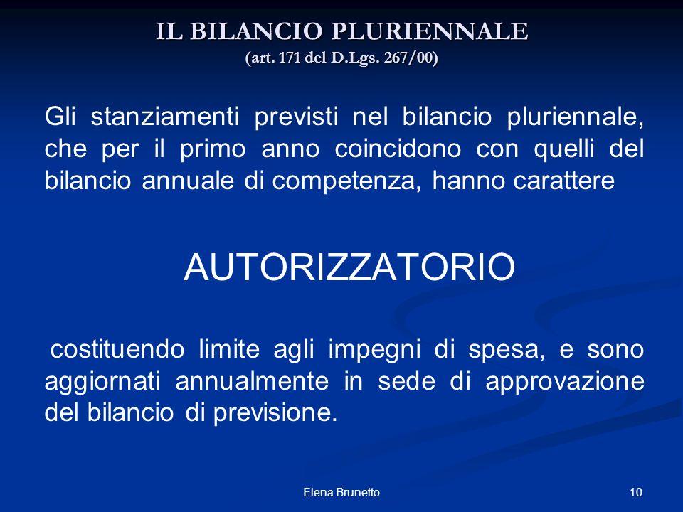 10Elena Brunetto IL BILANCIO PLURIENNALE (art. 171 del D.Lgs. 267/00) Gli stanziamenti previsti nel bilancio pluriennale, che per il primo anno coinci