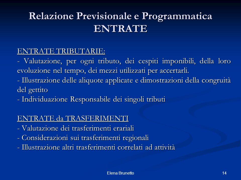 Relazione Previsionale e Programmatica ENTRATE ENTRATE TRIBUTARIE: - Valutazione, per ogni tributo, dei cespiti imponibili, della loro evoluzione nel