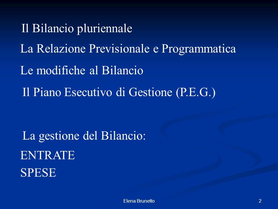2Elena Brunetto Il Bilancio pluriennale La Relazione Previsionale e Programmatica Le modifiche al Bilancio Il Piano Esecutivo di Gestione (P.E.G.) La