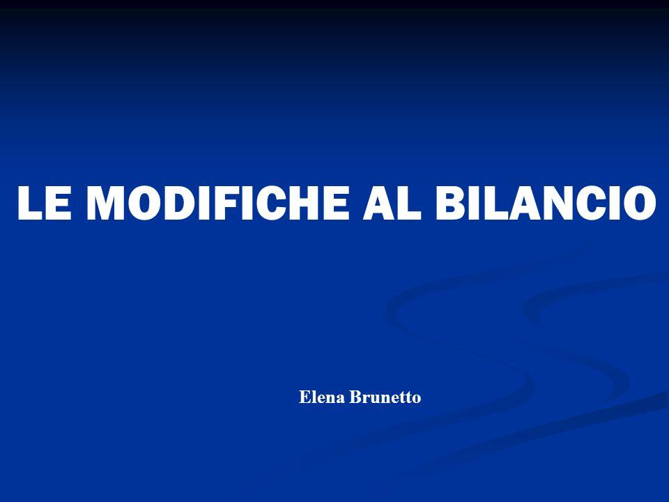 LE MODIFICHE AL BILANCIO Elena Brunetto