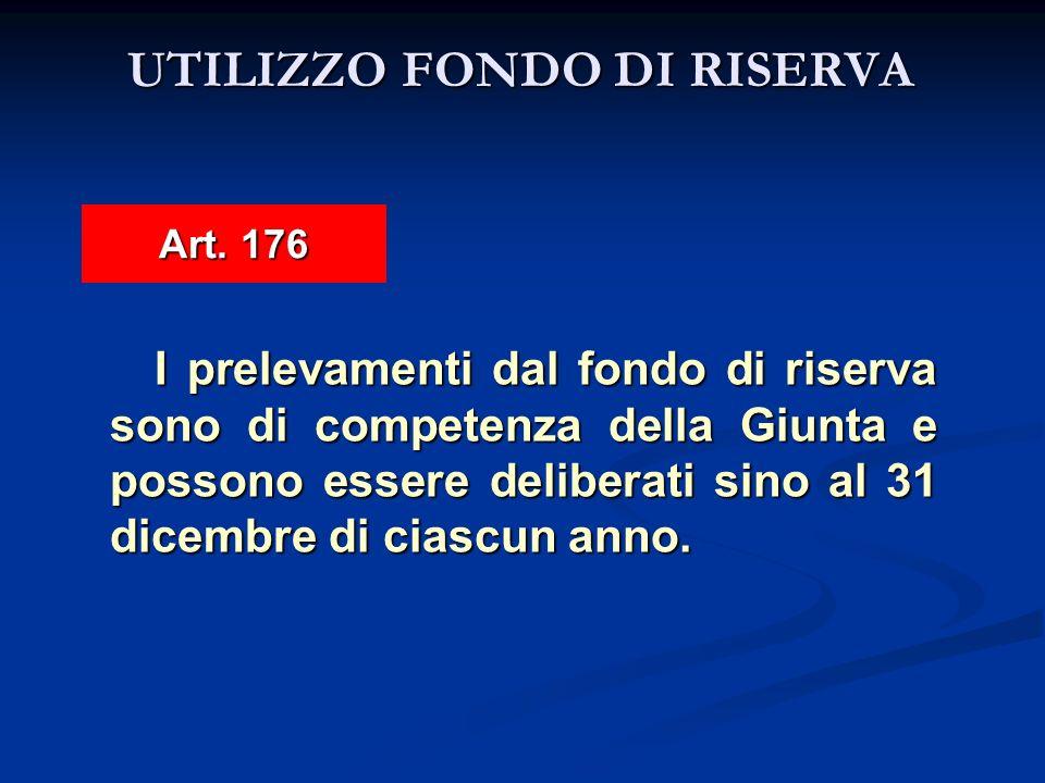 I prelevamenti dal fondo di riserva sono di competenza della Giunta e possono essere deliberati sino al 31 dicembre di ciascun anno. I prelevamenti da