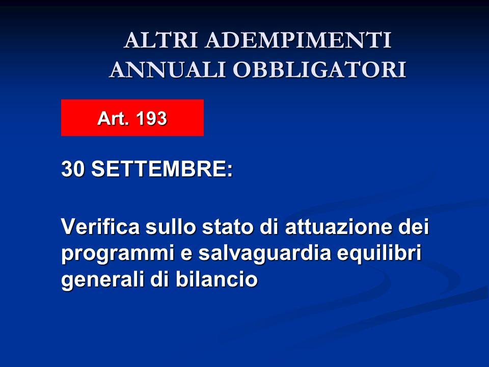 ALTRI ADEMPIMENTI ANNUALI OBBLIGATORI 30 SETTEMBRE: Verifica sullo stato di attuazione dei programmi e salvaguardia equilibri generali di bilancio Art