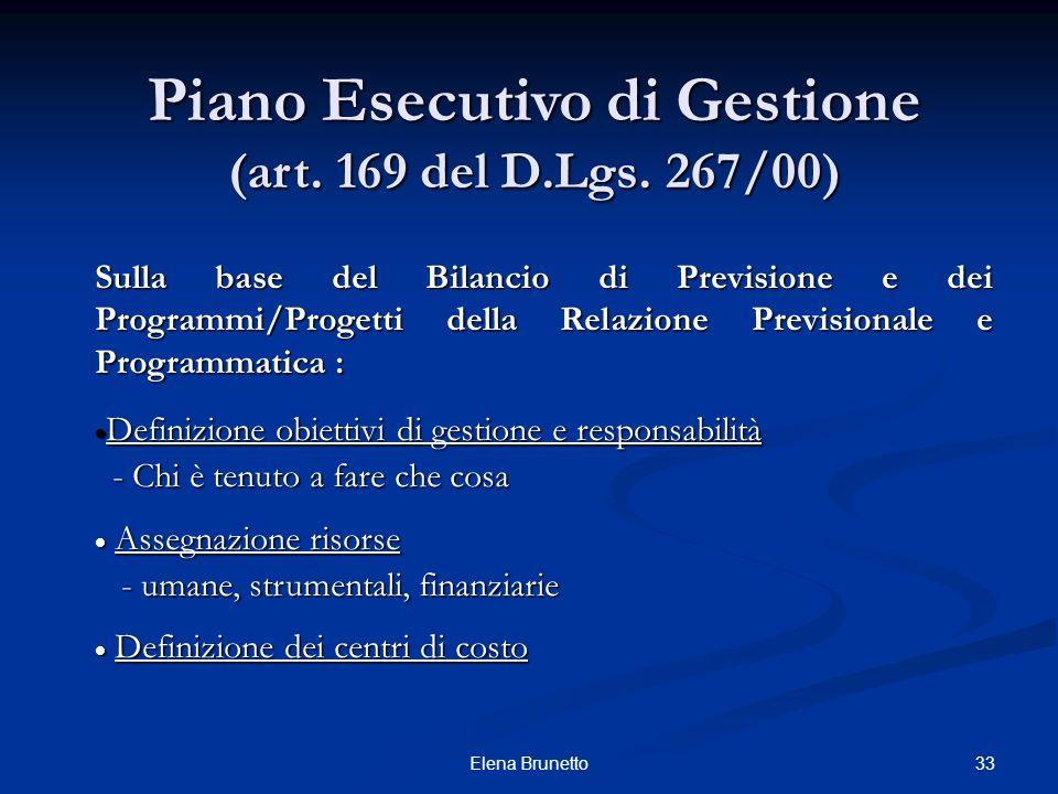 33Elena Brunetto Piano Esecutivo di Gestione (art. 169 del D.Lgs. 267/00) Sulla base del Bilancio di Previsione e dei Programmi/Progetti della Relazio