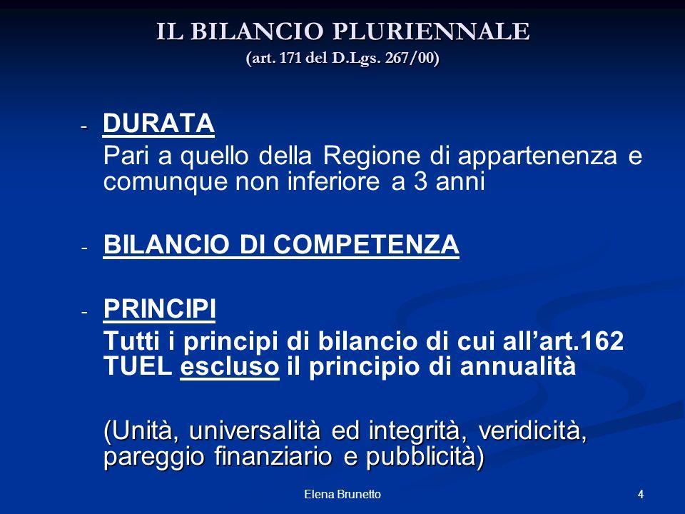 4 IL BILANCIO PLURIENNALE (art. 171 del D.Lgs. 267/00) - - DURATA Pari a quello della Regione di appartenenza e comunque non inferiore a 3 anni - - BI