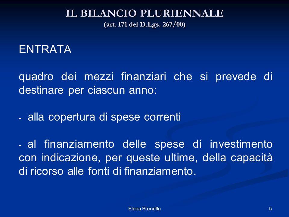 5Elena Brunetto IL BILANCIO PLURIENNALE (art. 171 del D.Lgs. 267/00) ENTRATA quadro dei mezzi finanziari che si prevede di destinare per ciascun anno: