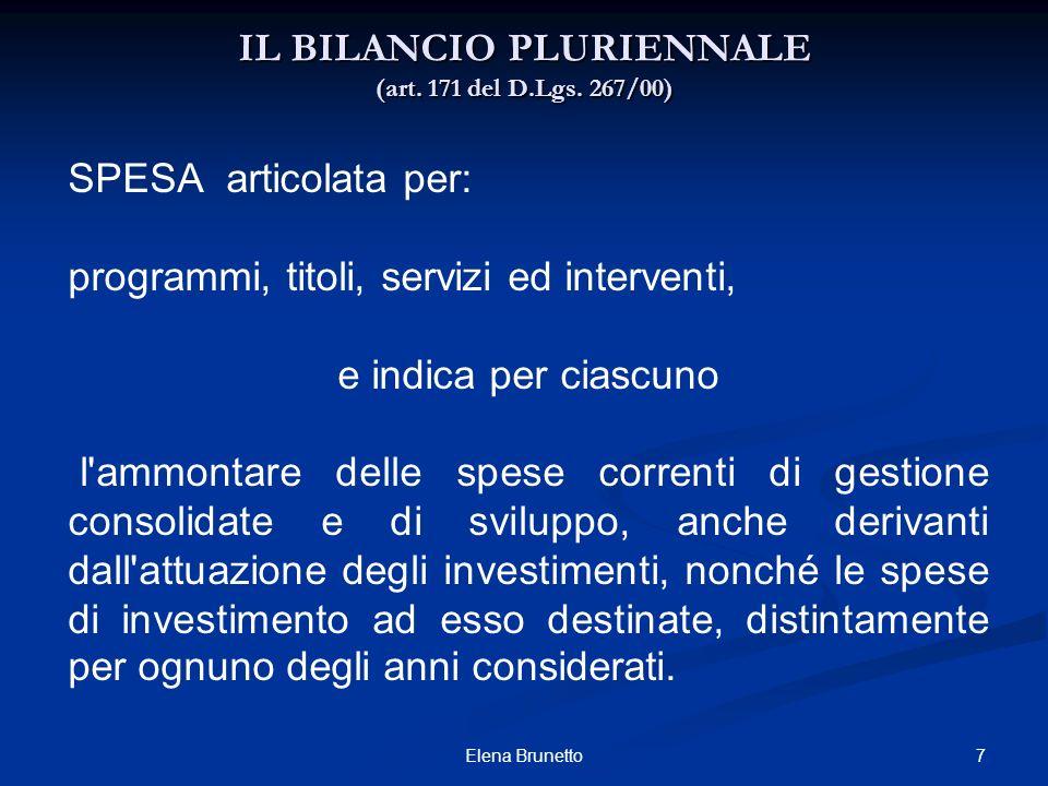 7Elena Brunetto IL BILANCIO PLURIENNALE (art. 171 del D.Lgs. 267/00) SPESA articolata per: programmi, titoli, servizi ed interventi, e indica per cias