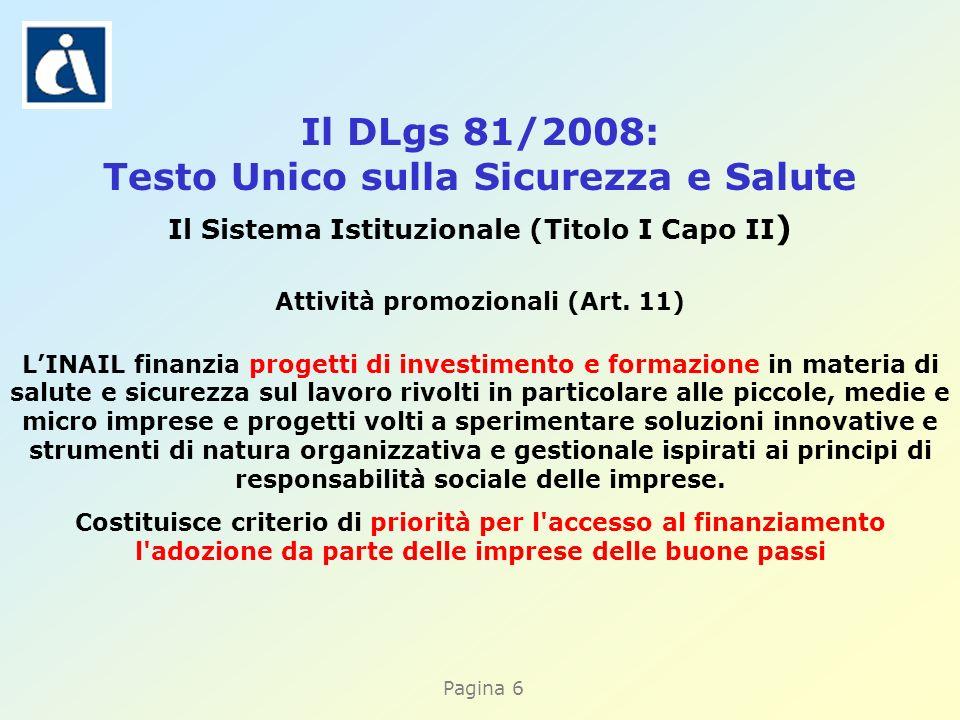 Pagina 6 Il DLgs 81/2008: Testo Unico sulla Sicurezza e Salute Il Sistema Istituzionale (Titolo I Capo II ) Attività promozionali (Art.
