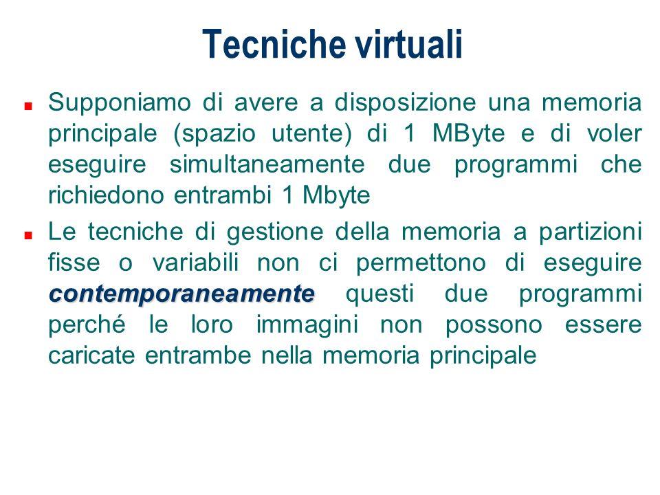 Tecniche virtuali n Supponiamo di avere a disposizione una memoria principale (spazio utente) di 1 MByte e di voler eseguire simultaneamente due progr