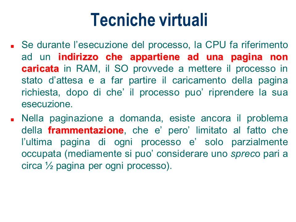 Tecniche virtuali indirizzo che appartiene ad una pagina non caricata n Se durante lesecuzione del processo, la CPU fa riferimento ad un indirizzo che