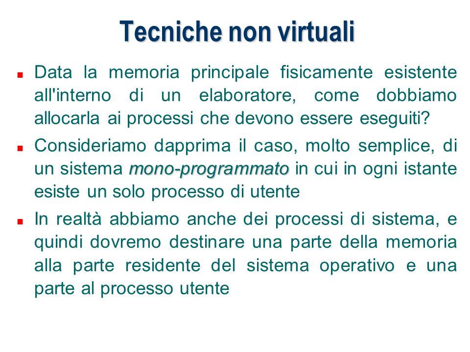 Tecniche non virtuali n Data la memoria principale fisicamente esistente all'interno di un elaboratore, come dobbiamo allocarla ai processi che devono