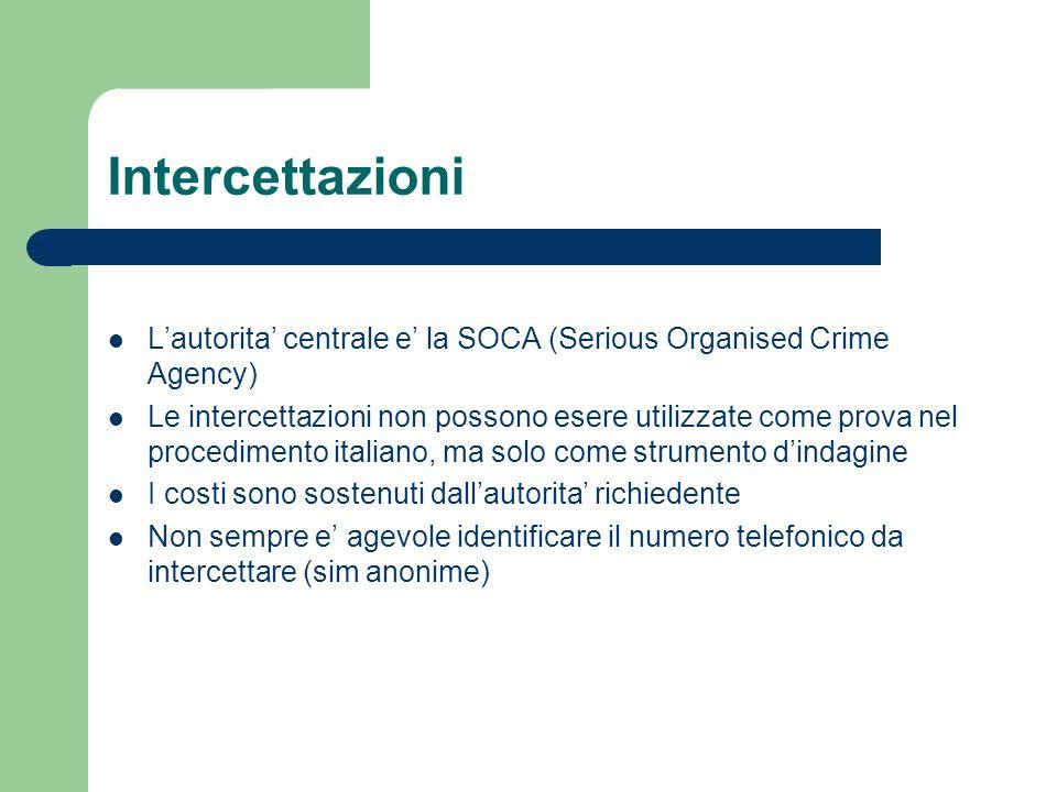 Intercettazioni Lautorita centrale e la SOCA (Serious Organised Crime Agency) Le intercettazioni non possono esere utilizzate come prova nel procedime