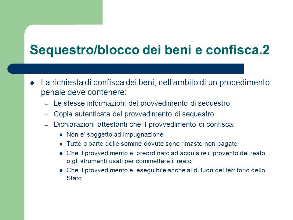 Sequestro/blocco dei beni e confisca.2 La richiesta di confisca dei beni, nellambito di un procedimento penale deve contenere: – Le stesse informazion
