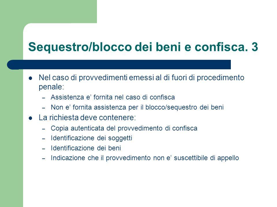 Sequestro/blocco dei beni e confisca. 3 Nel caso di provvedimenti emessi al di fuori di procedimento penale: – Assistenza e fornita nel caso di confis