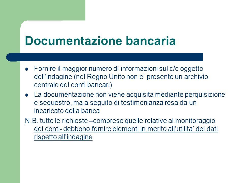 Documentazione bancaria Fornire il maggior numero di informazioni sul c/c oggetto dellindagine (nel Regno Unito non e presente un archivio centrale de