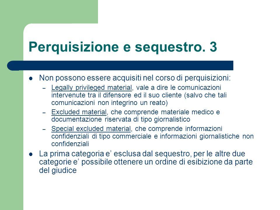 Perquisizione e sequestro. 3 Non possono essere acquisiti nel corso di perquisizioni: – Legally privileged material, vale a dire le comunicazioni inte