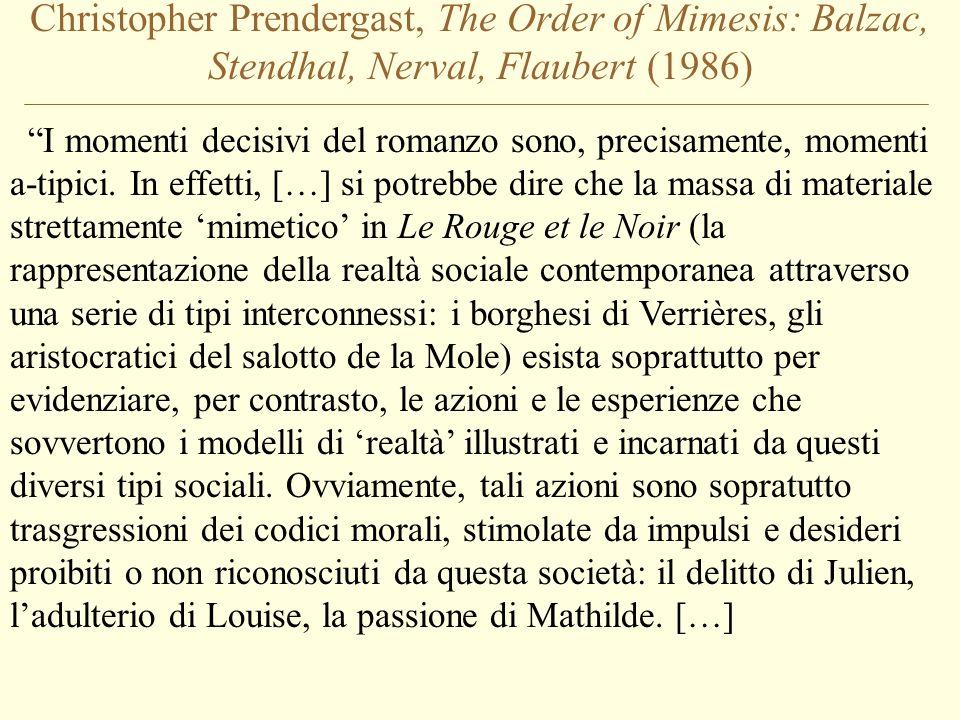 Christopher Prendergast, The Order of Mimesis: Balzac, Stendhal, Nerval, Flaubert (1986) I momenti decisivi del romanzo sono, precisamente, momenti a-tipici.