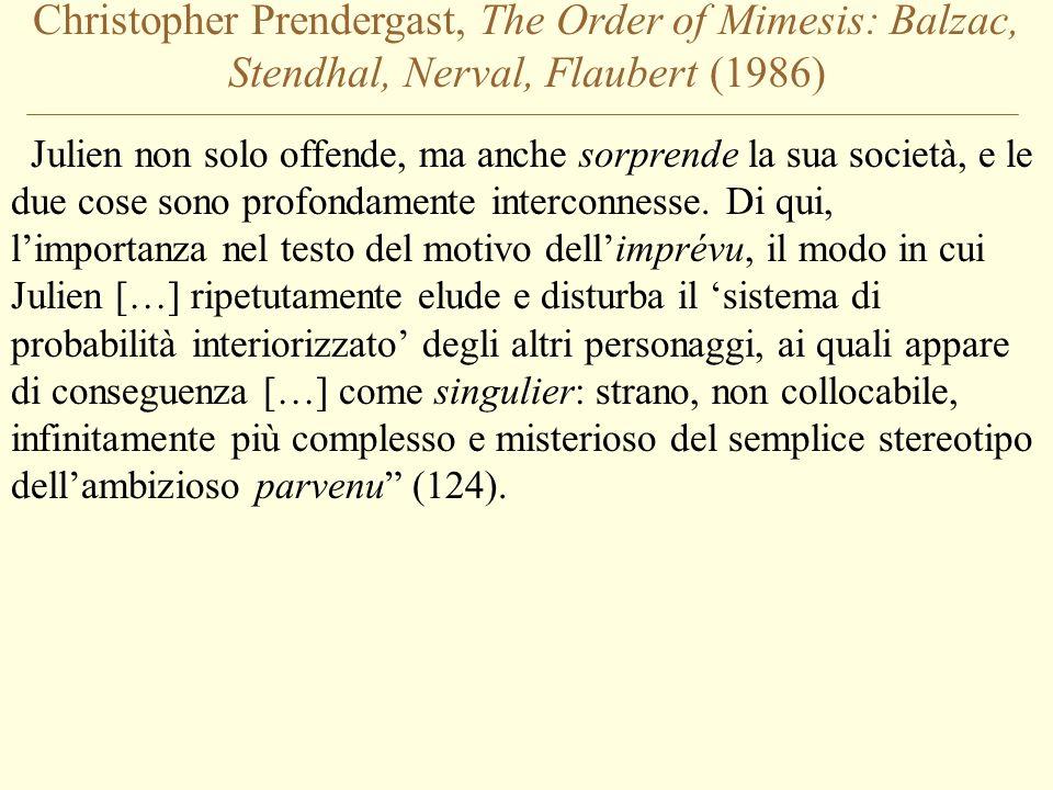 Christopher Prendergast, The Order of Mimesis: Balzac, Stendhal, Nerval, Flaubert (1986) Julien non solo offende, ma anche sorprende la sua società, e le due cose sono profondamente interconnesse.
