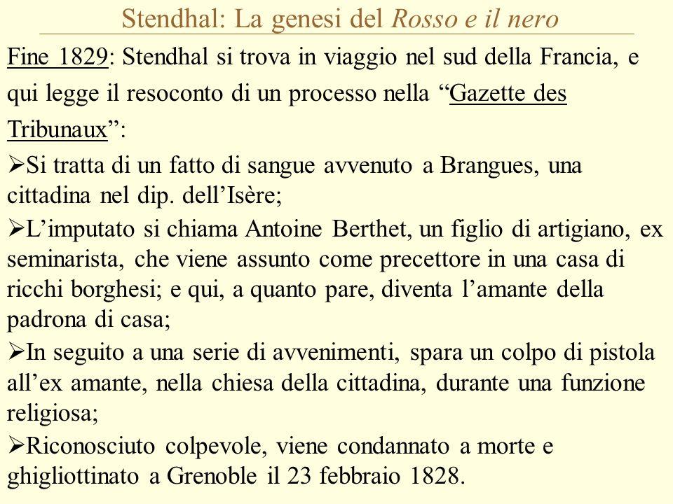Stendhal: La genesi del Rosso e il nero Fine 1829: Stendhal si trova in viaggio nel sud della Francia, e qui legge il resoconto di un processo nella Gazette des Tribunaux: Si tratta di un fatto di sangue avvenuto a Brangues, una cittadina nel dip.