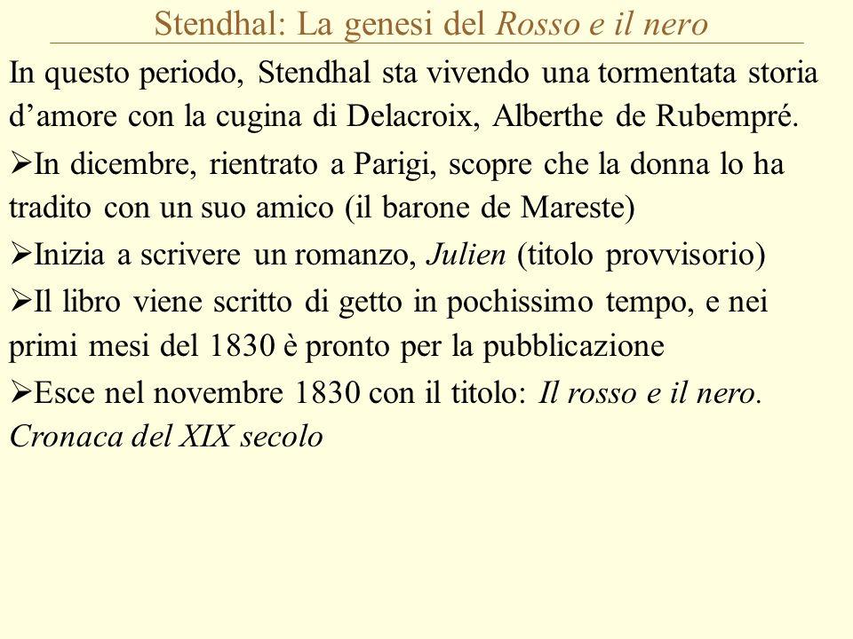 Stendhal: La genesi del Rosso e il nero In questo periodo, Stendhal sta vivendo una tormentata storia damore con la cugina di Delacroix, Alberthe de Rubempré.