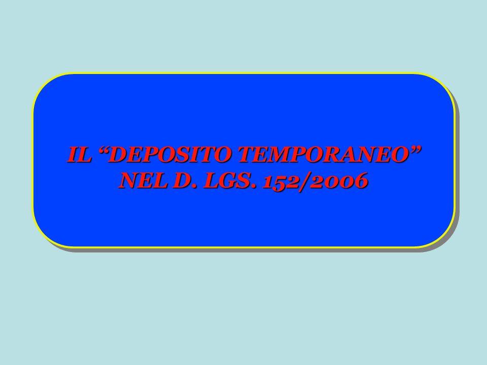 IL DEPOSITO TEMPORANEO NEL D. LGS. 152/2006 IL DEPOSITO TEMPORANEO NEL D. LGS. 152/2006