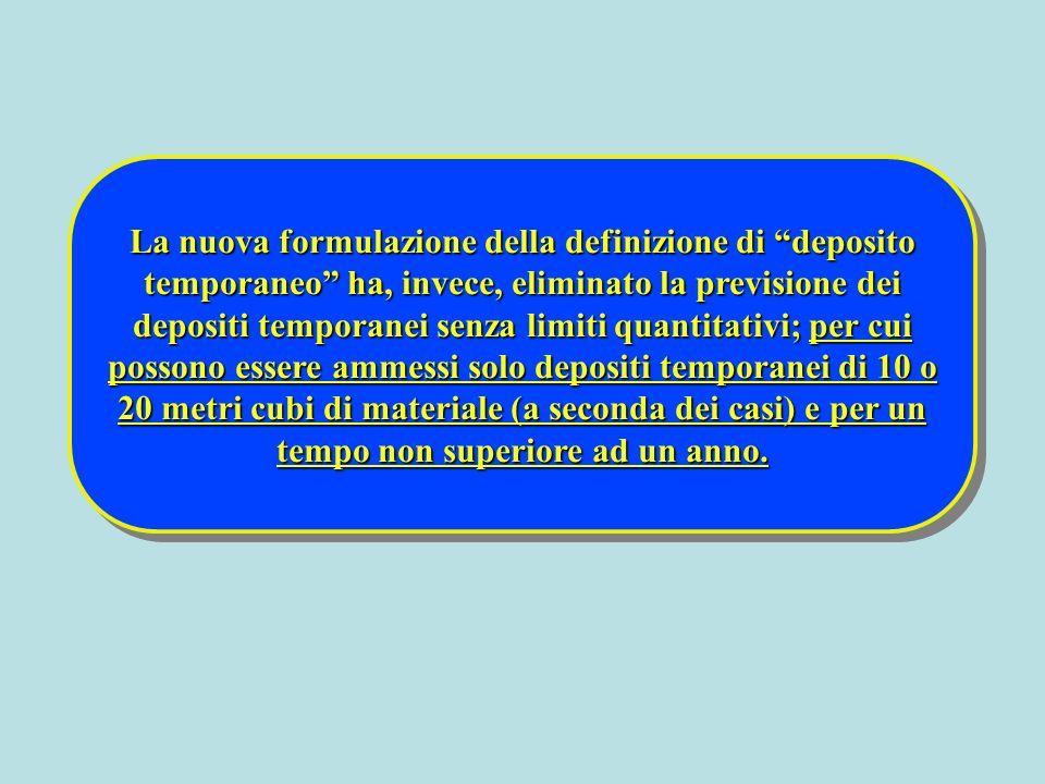 La nuova formulazione della definizione di deposito temporaneo ha, invece, eliminato la previsione dei depositi temporanei senza limiti quantitativi;