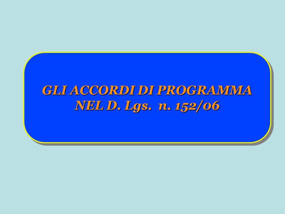 GLI ACCORDI DI PROGRAMMA NEL D. Lgs. n. 152/06 GLI ACCORDI DI PROGRAMMA NEL D. Lgs. n. 152/06