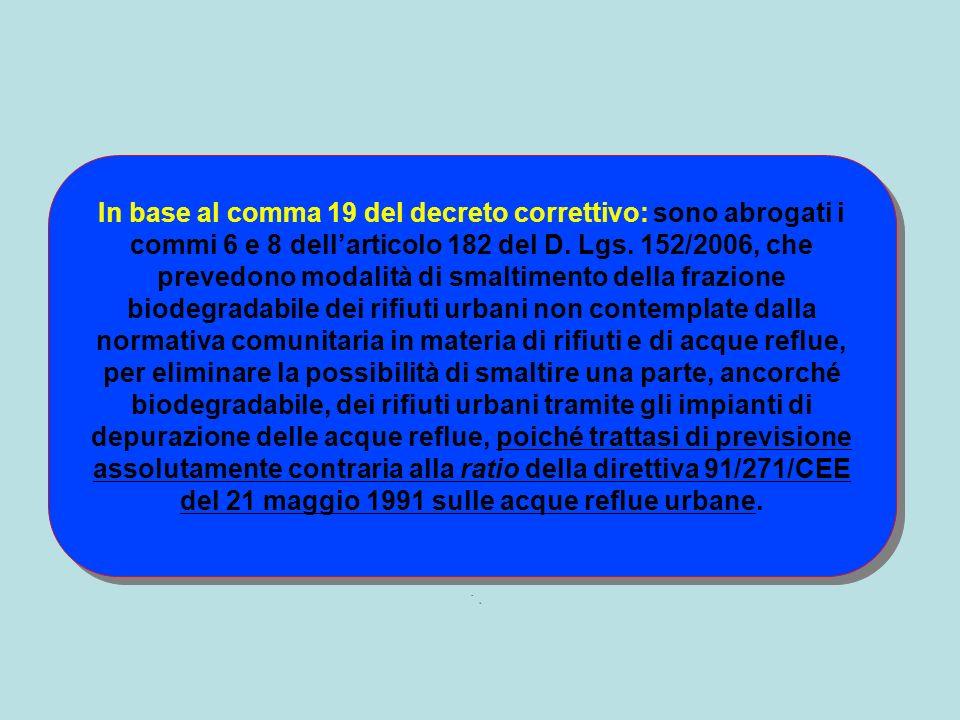 In base al comma 19 del decreto correttivo: sono abrogati i commi 6 e 8 dellarticolo 182 del D. Lgs. 152/2006, che prevedono modalità di smaltimento d