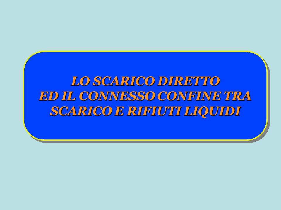 LO SCARICO DIRETTO ED IL CONNESSO CONFINE TRA SCARICO E RIFIUTI LIQUIDI LO SCARICO DIRETTO ED IL CONNESSO CONFINE TRA SCARICO E RIFIUTI LIQUIDI