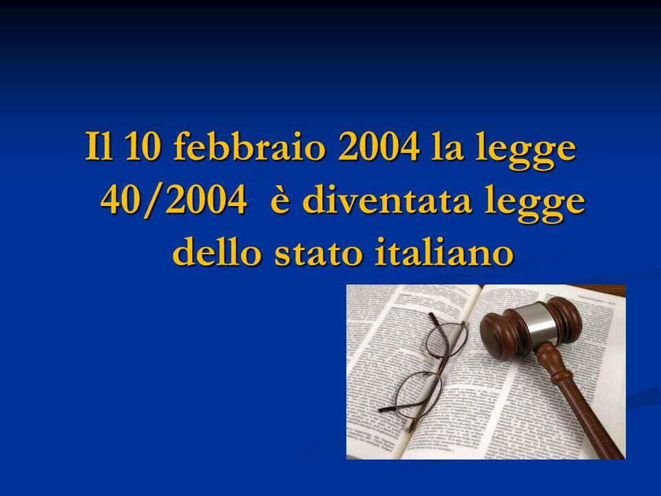 Il 10 febbraio 2004 la legge 40/2004 è diventata legge dello stato italiano