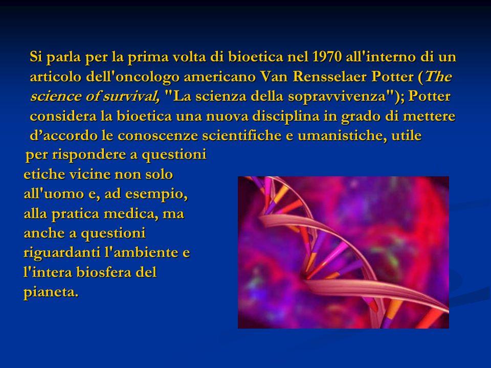 Si parla per la prima volta di bioetica nel 1970 all'interno di un articolo dell'oncologo americano Van Rensselaer Potter (The science of survival,