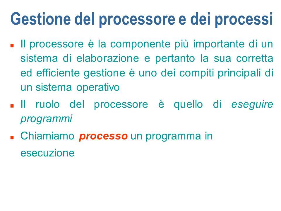 Gestione del processore e dei processi n Il processore è la componente più importante di un sistema di elaborazione e pertanto la sua corretta ed effi