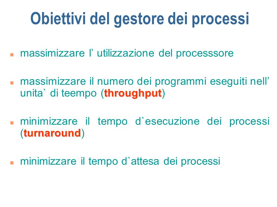 Obiettivi del gestore dei processi n massimizzare l utilizzazione del processsore throughput n massimizzare il numero dei programmi eseguiti nell unit