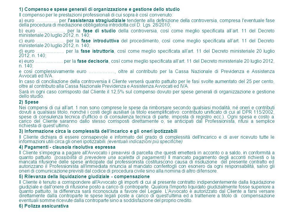 1) Compenso e spese generali di organizzazione e gestione dello studio Il compenso per le prestazioni professionali di cui sopra è così convenuto: a) euro.................