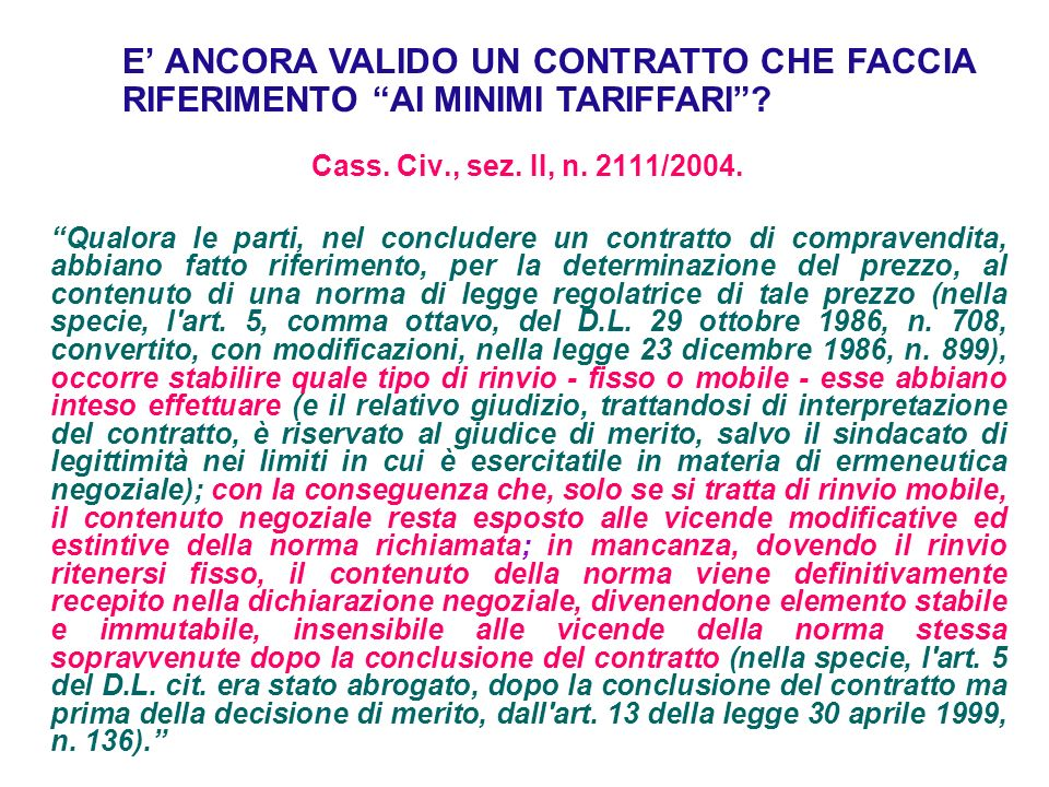 Cass. Civ., sez. II, n. 2111/2004.