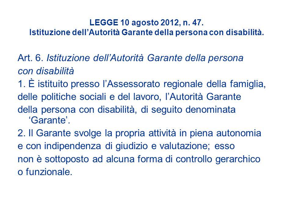 LEGGE 10 agosto 2012, n. 47. Istituzione dellAutorità Garante della persona con disabilità. Art. 6. Istituzione dellAutorità Garante della persona con
