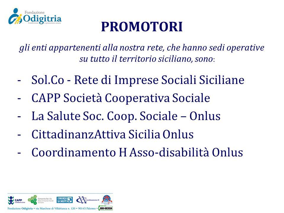 PROMOTORI gli enti appartenenti alla nostra rete, che hanno sedi operative su tutto il territorio siciliano, sono : -Sol.Co - Rete di Imprese Sociali