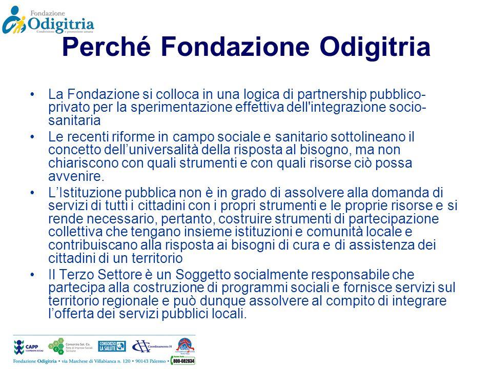 Perché Fondazione Odigitria La Fondazione si colloca in una logica di partnership pubblico- privato per la sperimentazione effettiva dell'integrazione