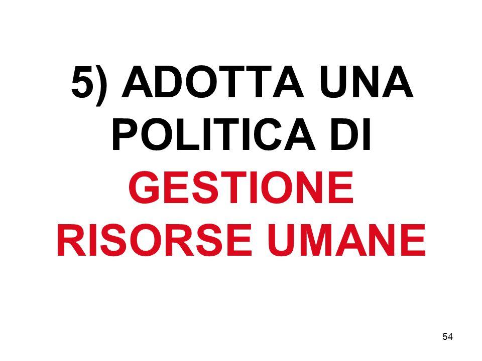 5) ADOTTA UNA POLITICA DI GESTIONE RISORSE UMANE 54