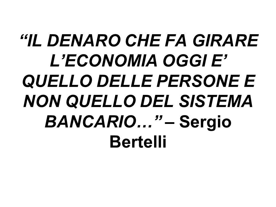 IL DENARO CHE FA GIRARE LECONOMIA OGGI E QUELLO DELLE PERSONE E NON QUELLO DEL SISTEMA BANCARIO… – Sergio Bertelli