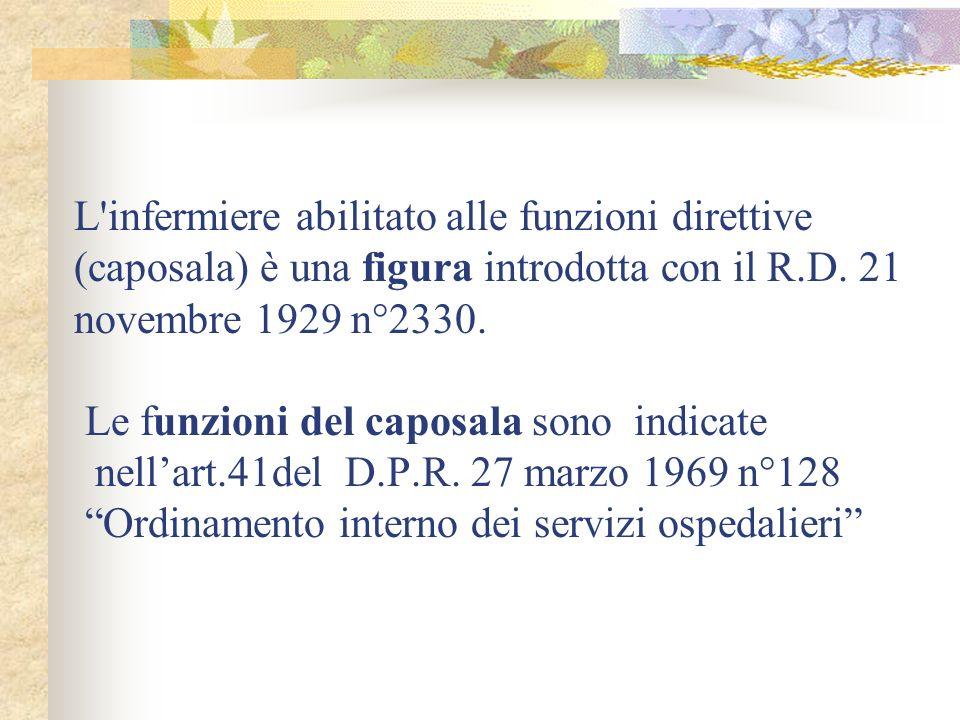L'infermiere abilitato alle funzioni direttive (caposala) è una figura introdotta con il R.D. 21 novembre 1929 n°2330. Le funzioni del caposala sono i