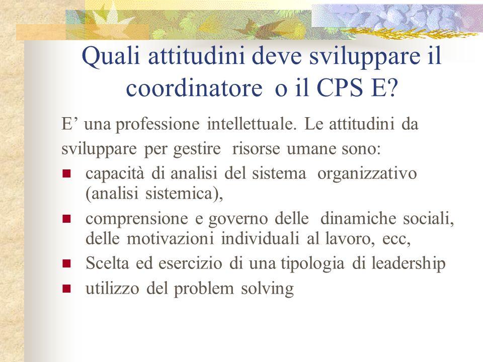 Quali attitudini deve sviluppare il coordinatore o il CPS E? E una professione intellettuale. Le attitudini da sviluppare per gestire risorse umane so