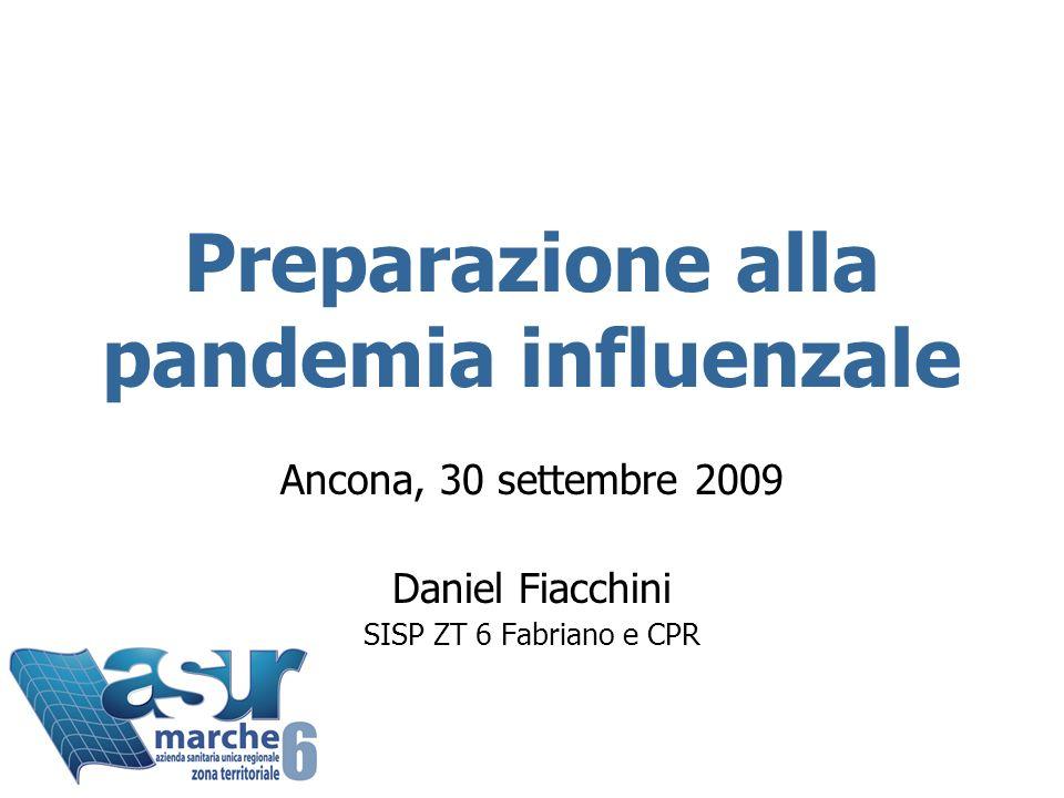 Preparazione alla pandemia influenzale Ancona, 30 settembre 2009 Daniel Fiacchini SISP ZT 6 Fabriano e CPR