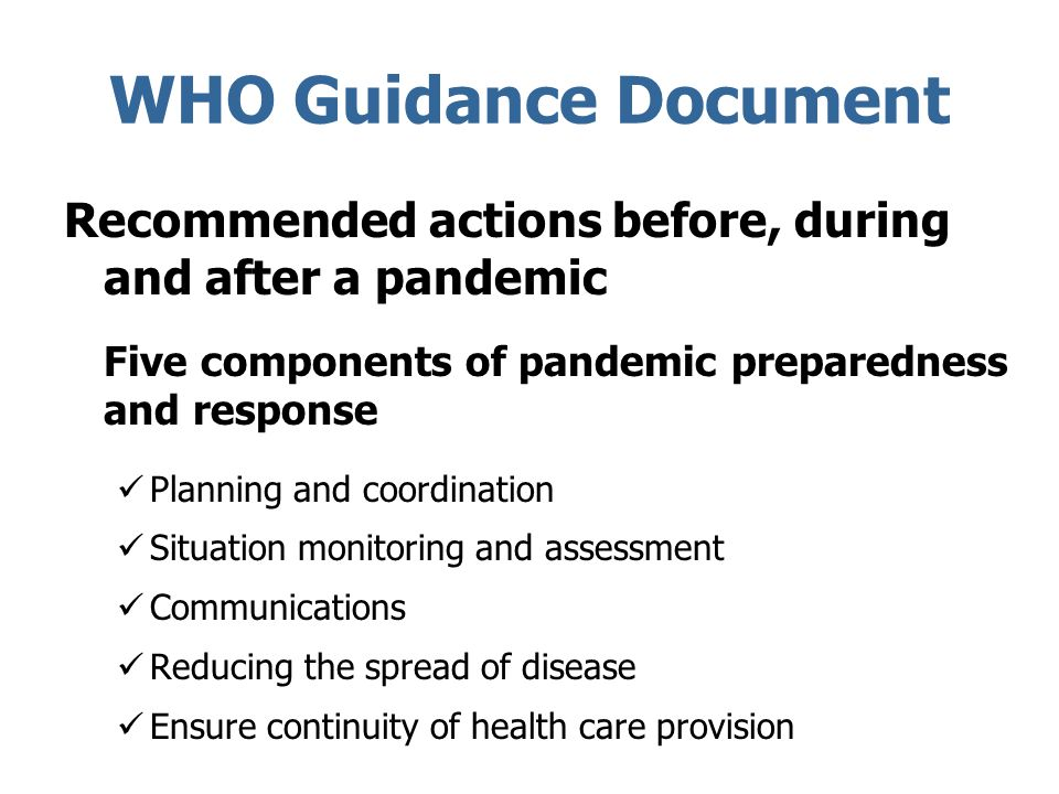 WHO Guidance Document Recommended actions before, during and after a pandemic Five components of pandemic preparedness and response Planning and coord