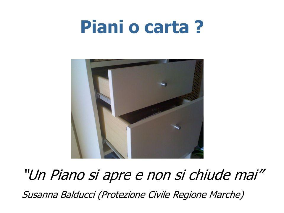 Piani o carta ? Un Piano si apre e non si chiude mai Susanna Balducci (Protezione Civile Regione Marche)