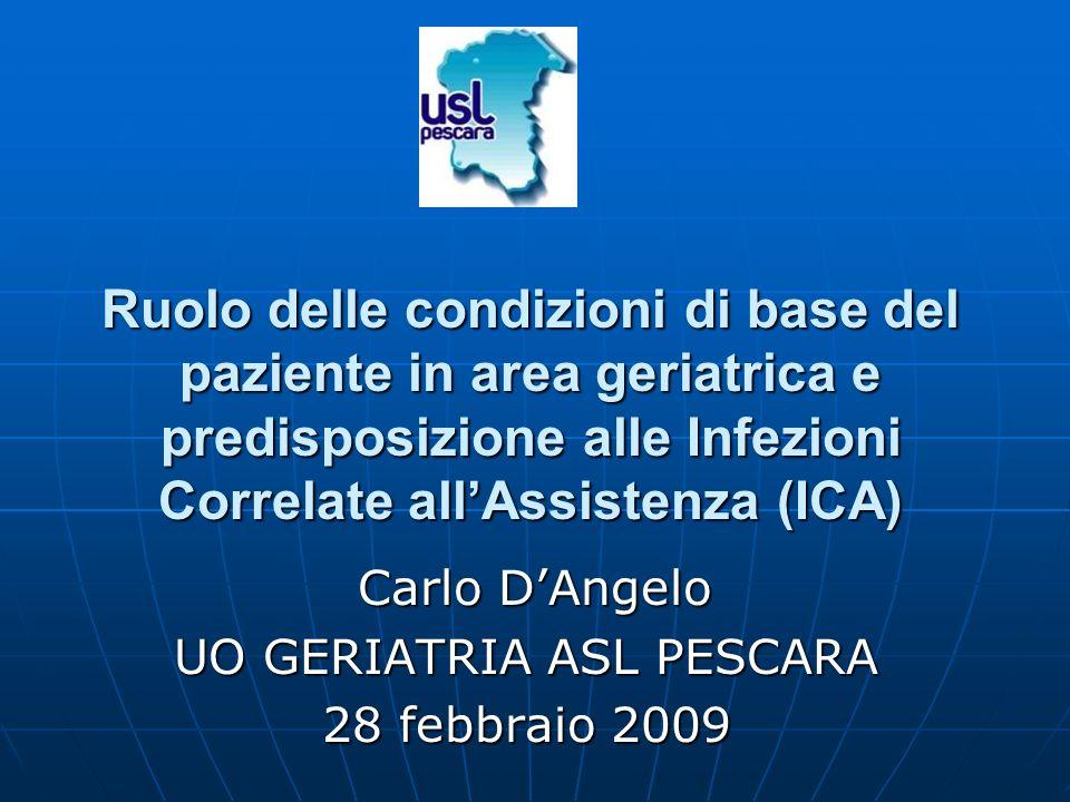 Ruolo delle condizioni di base del paziente in area geriatrica e predisposizione alle Infezioni Correlate allAssistenza (ICA) Carlo DAngelo Carlo DAng