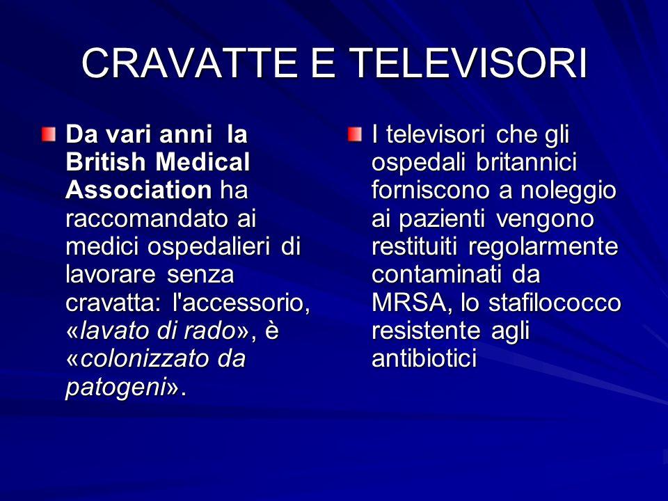 CRAVATTE E TELEVISORI Da vari anni la British Medical Association ha raccomandato ai medici ospedalieri di lavorare senza cravatta: l'accessorio, «lav