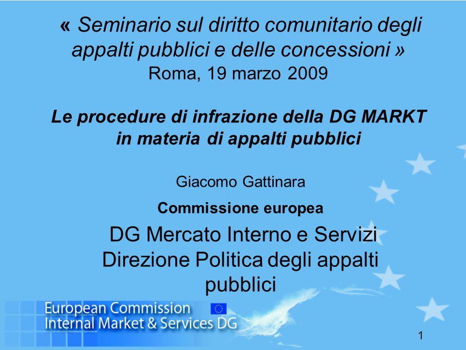 1 « Seminario sul diritto comunitario degli appalti pubblici e delle concessioni » Roma, 19 marzo 2009 Le procedure di infrazione della DG MARKT in ma